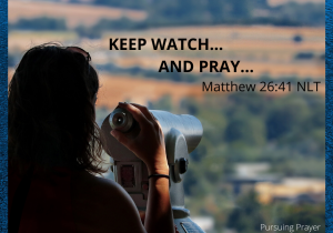 Keep watch and pray... Matthew 26-41NLT