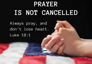 Prayer is not cancelled