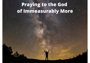 Praying to the God of Immeasurably More